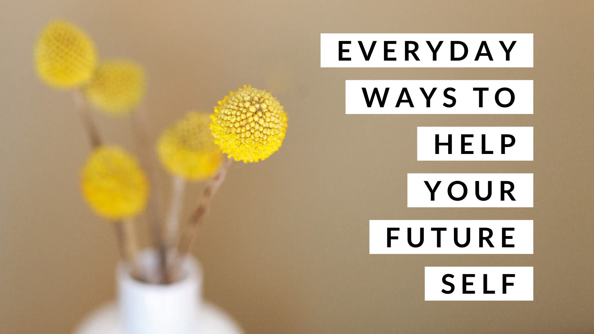 Everyday ways to help your future self - simple living