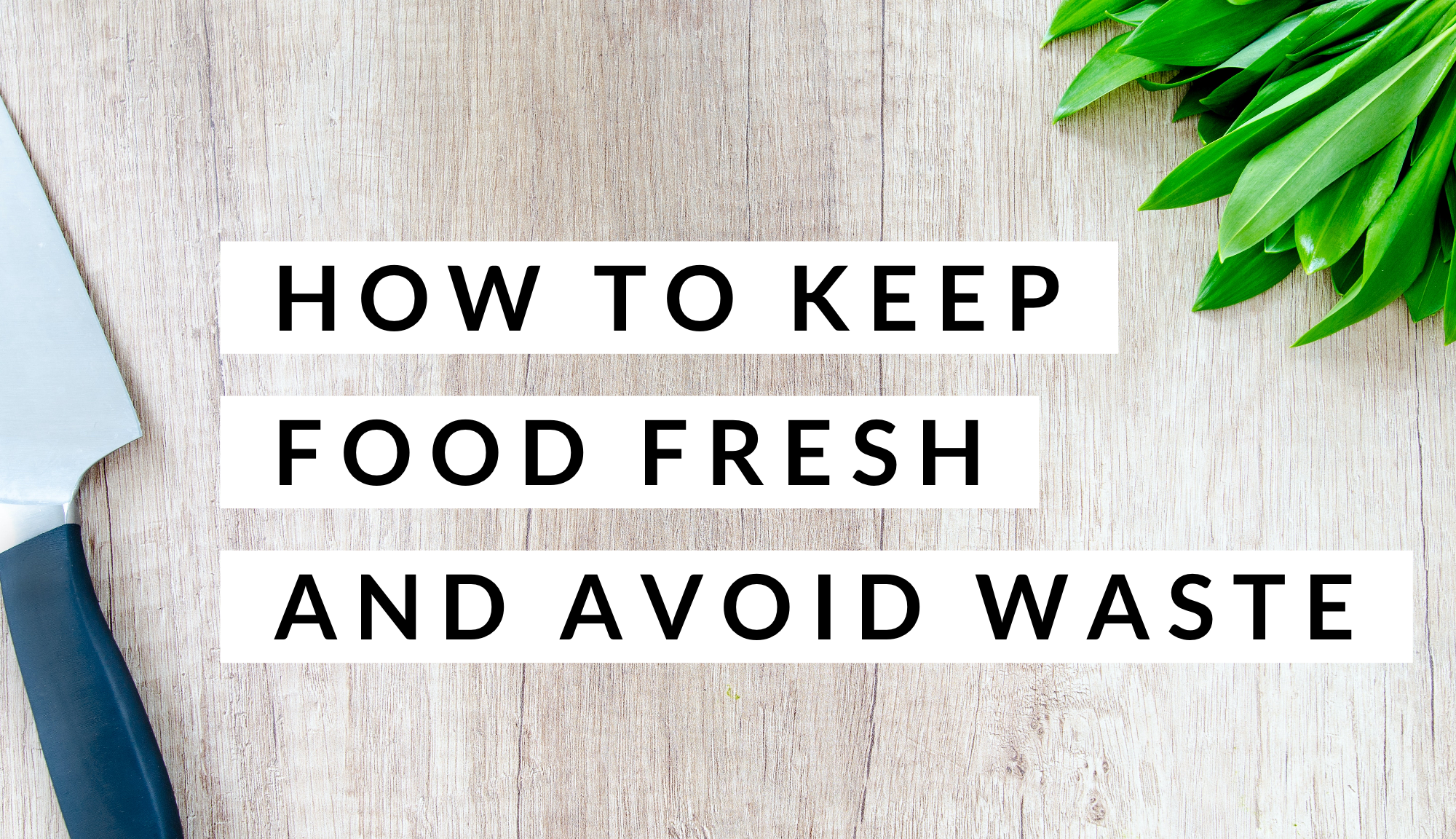How to keep food fresh and avoid waste